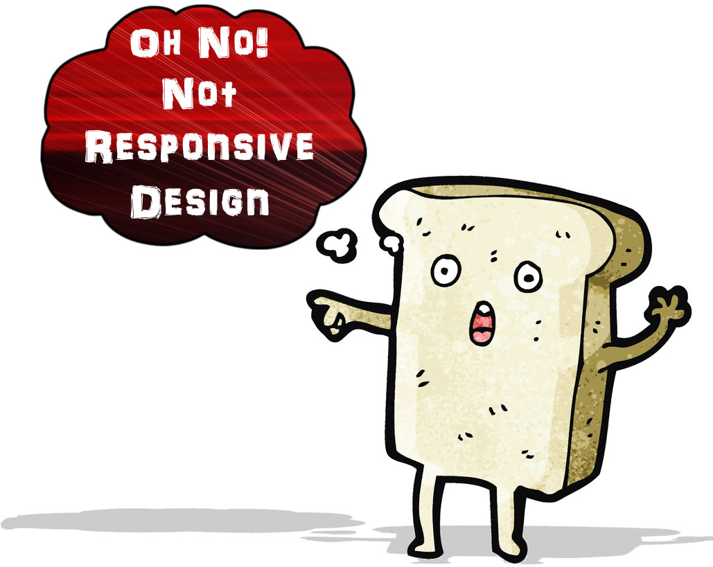 Responsive Design Greatest Thing Since Sliced Bread